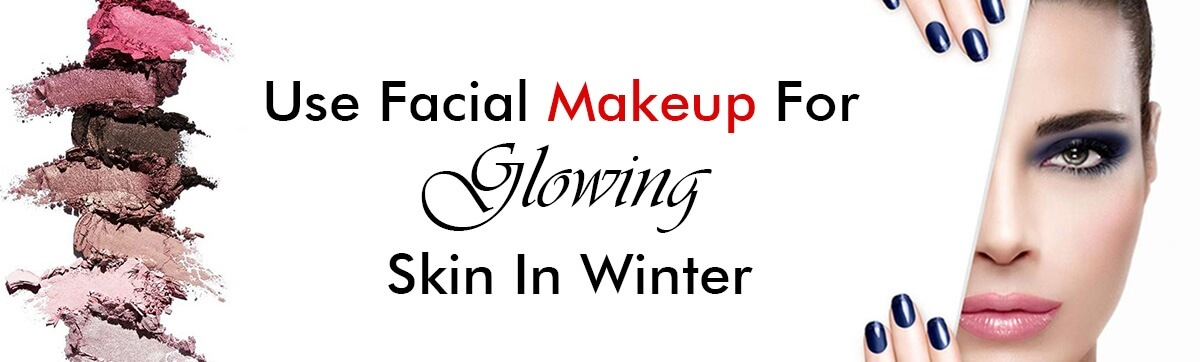 Nine Ways to Use Facial Makeup for Glowing Skin In Winter